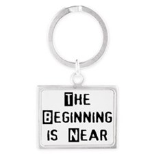 The Beginning is Near Keychains