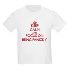 Keep Calm and focus on Being Panicky T-Shirt