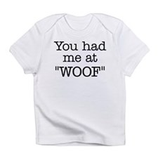 """You Had Me At """"WOOF"""" Infant T-Shirt"""