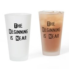 The Beginning is Near Drinking Glass