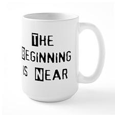 The Beginning is Near Mugs