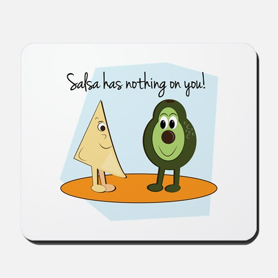 Salsa Has Nothing On You! Mousepad