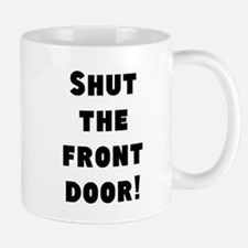 Shut the front door! Mugs