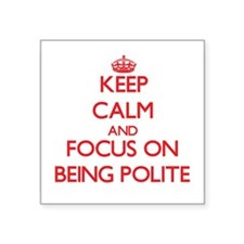 Keep Calm and focus on Being Polite Sticker