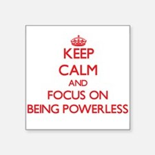 Keep Calm and focus on Being Powerless Sticker