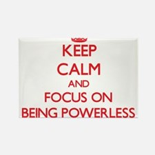 Keep Calm and focus on Being Powerless Magnets