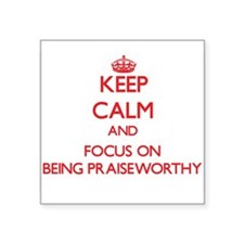 Keep Calm and focus on Being Praiseworthy Sticker