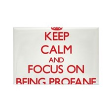 Keep Calm and focus on Being Profane Magnets