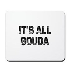 It's All Gouda Mousepad