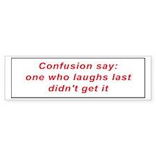Confusion Say Bumper Bumper Sticker