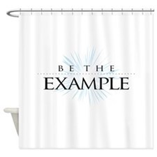 Be The Example - Shower Curtain