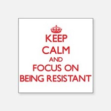 Keep Calm and focus on Being Resistant Sticker