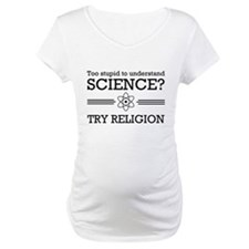 Too stupid science try religion Shirt