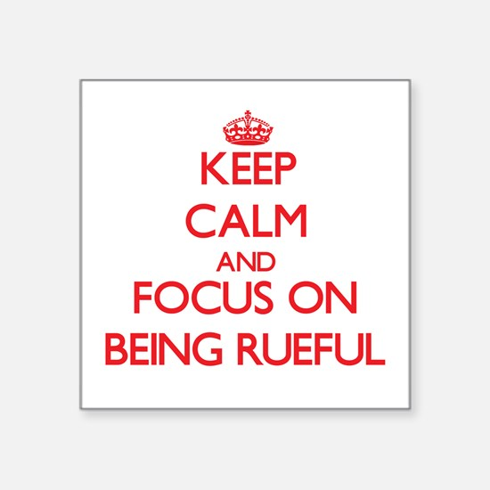 Keep Calm and focus on Being Rueful Sticker