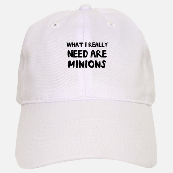 What I really need are minions Baseball Hat