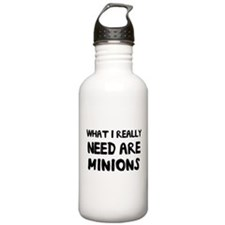 What I really need are minions Water Bottle