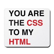 You are the css to my html Mousepad