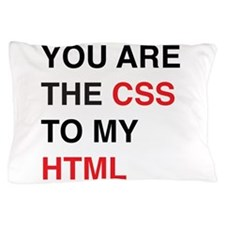 You are the css to my html Pillow Case