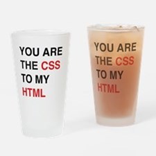 You are the css to my html Drinking Glass