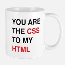 You are the css to my html Mugs