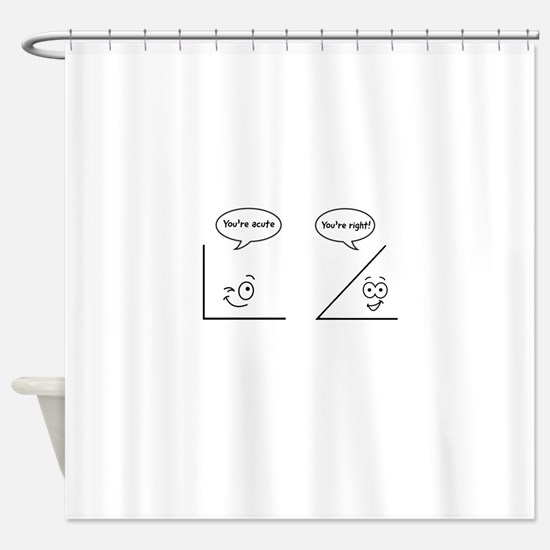 You're acute Shower Curtain