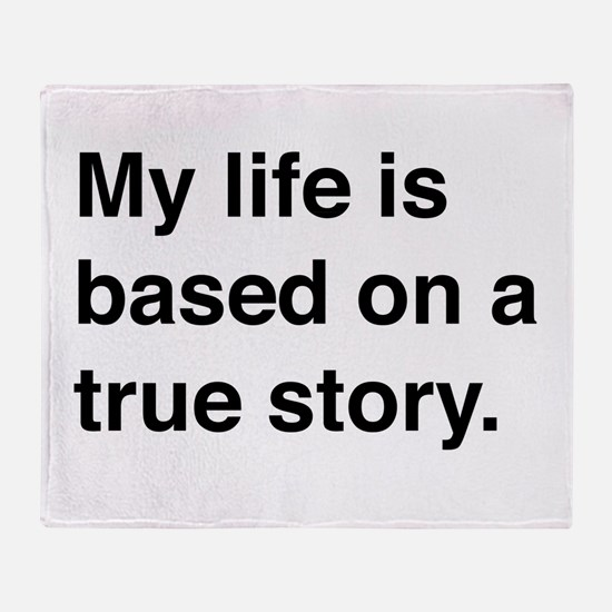 My life is based on a true story Throw Blanket