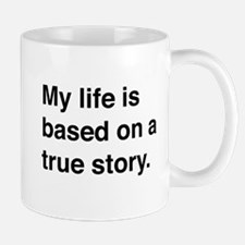 My life is based on a true story Mugs