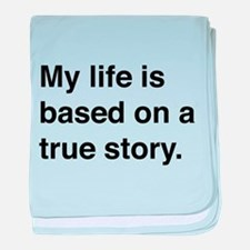 My life is based on a true story baby blanket