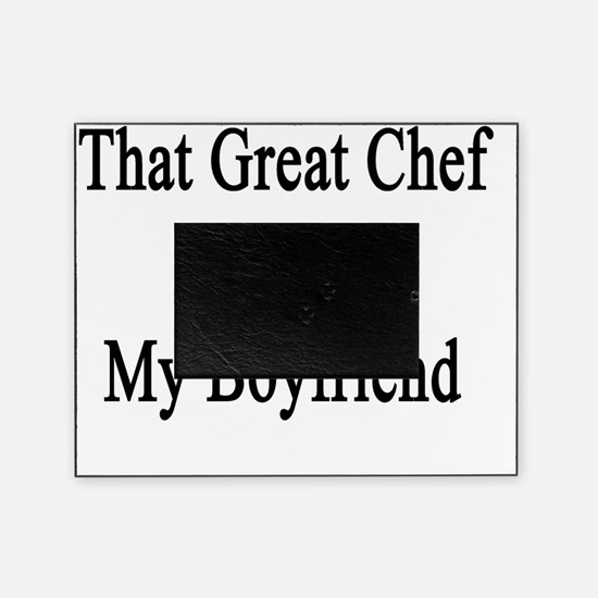 That Great Chef Is My Boyfriend  Picture Frame