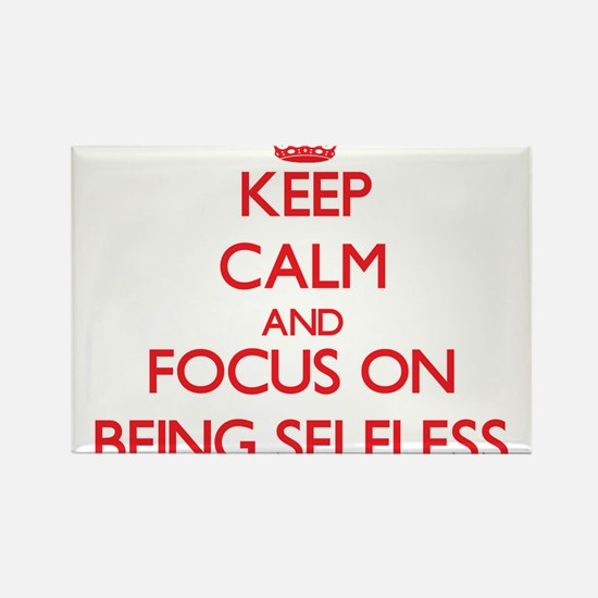 Keep Calm and focus on Being Selfless Magnets