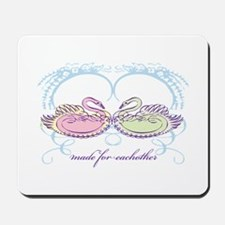 Made For Eachother Mousepad
