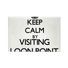 Keep calm by visiting Loon Point California Magnet