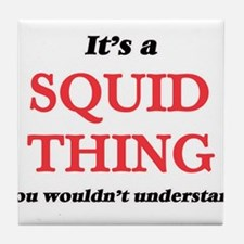 It's a Squid thing, you wouldn&#3 Tile Coaster