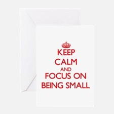 Keep Calm and focus on Being Small Greeting Cards
