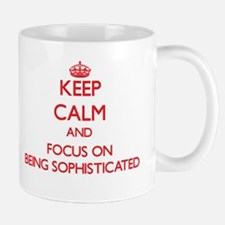 Keep Calm and focus on Being Sophisticated Mugs