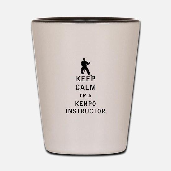 Keep Calm I'm a Kenpo Instructor Shot Glass