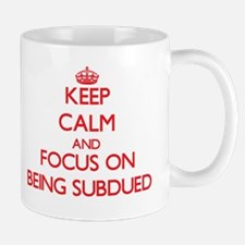 Keep Calm and focus on Being Subdued Mugs