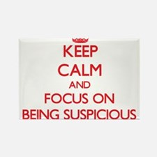 Keep Calm and focus on Being Suspicious Magnets