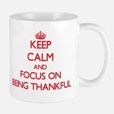 Keep Calm and focus on Being Thankful Mugs