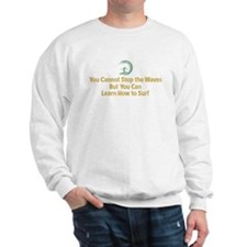 You Cannot Stop the Waves Sweatshirt