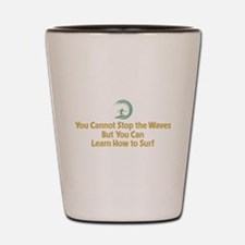 You Cannot Stop the Waves Shot Glass
