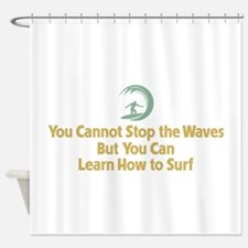 You Cannot Stop the Waves Shower Curtain