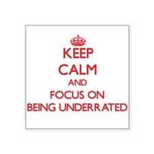 Keep Calm and focus on Being Underrated Sticker