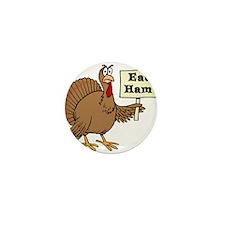 Turkey say Eat Ham Mini Button (100 pack)
