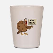 Turkey say Eat Ham Shot Glass