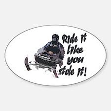 Ride It Like You Stole It Sticker (Oval)