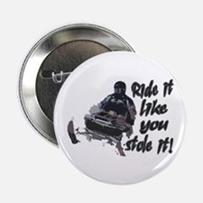 """Ride It Like You Stole It 2.25"""" Button"""