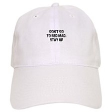 Don't Go To Bed Mad. Stay Up Baseball Cap
