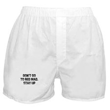 Don't Go To Bed Mad. Stay Up  Boxer Shorts