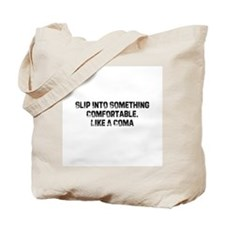 Slip Into Something Comfortab Tote Bag